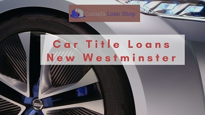 Car Title Loans New Westminster